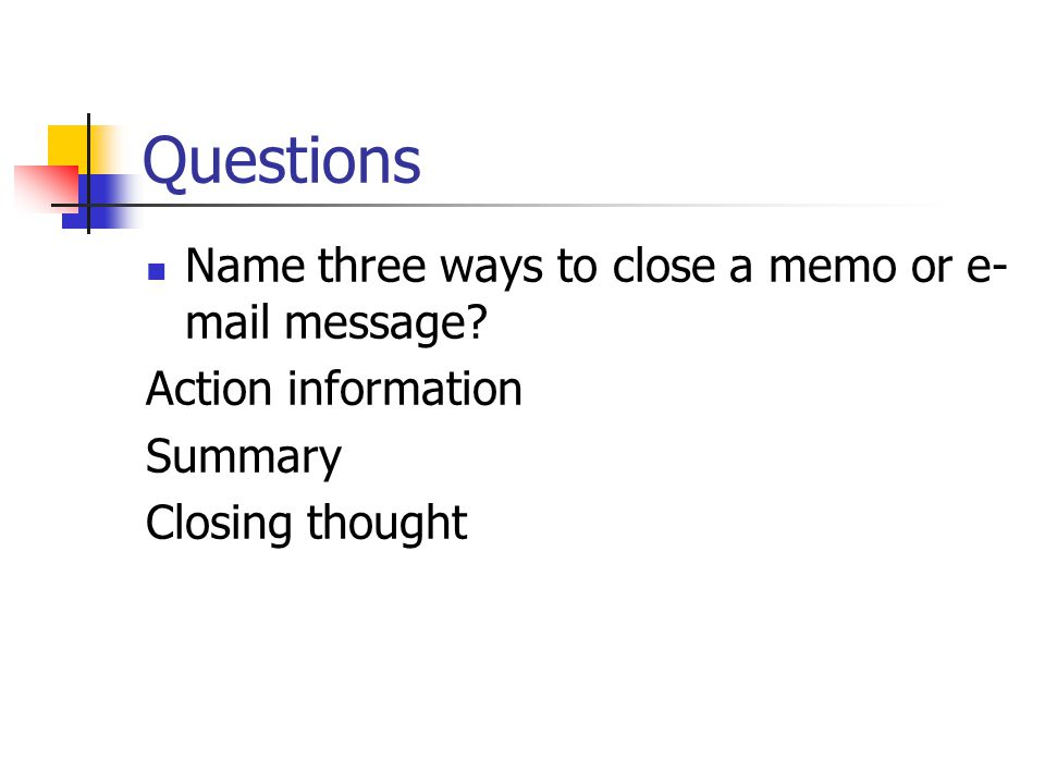 Questions Name three ways to close a memo or e-mail message