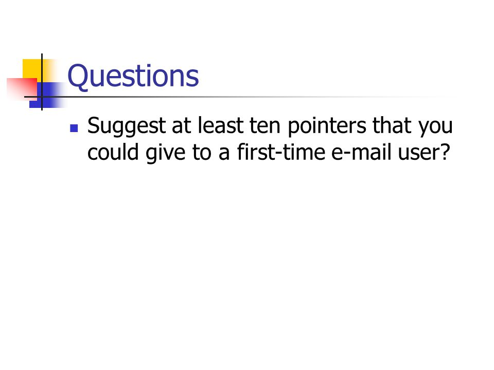 Questions Suggest at least ten pointers that you could give to a first-time e-mail user