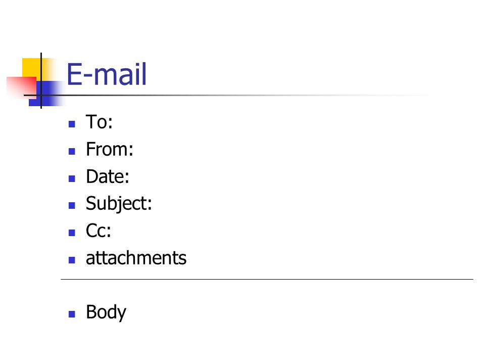 E-mail To: From: Date: Subject: Cc: attachments Body