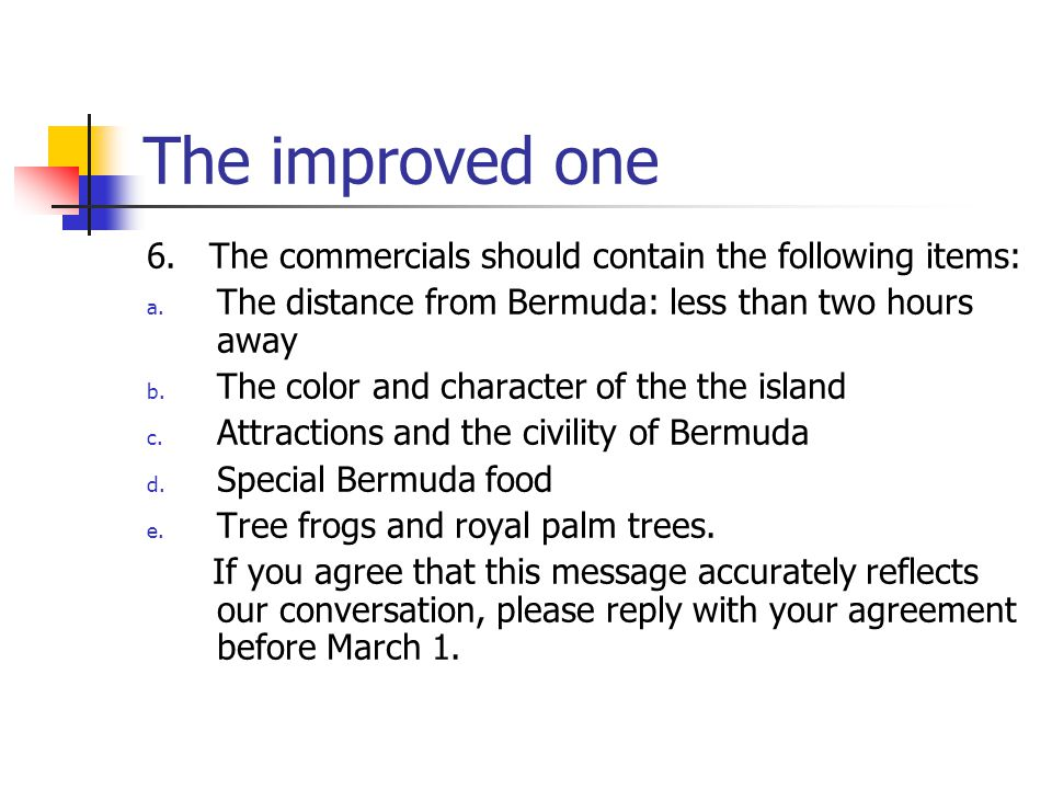 The improved one 6. The commercials should contain the following items: The distance from Bermuda: less than two hours away.
