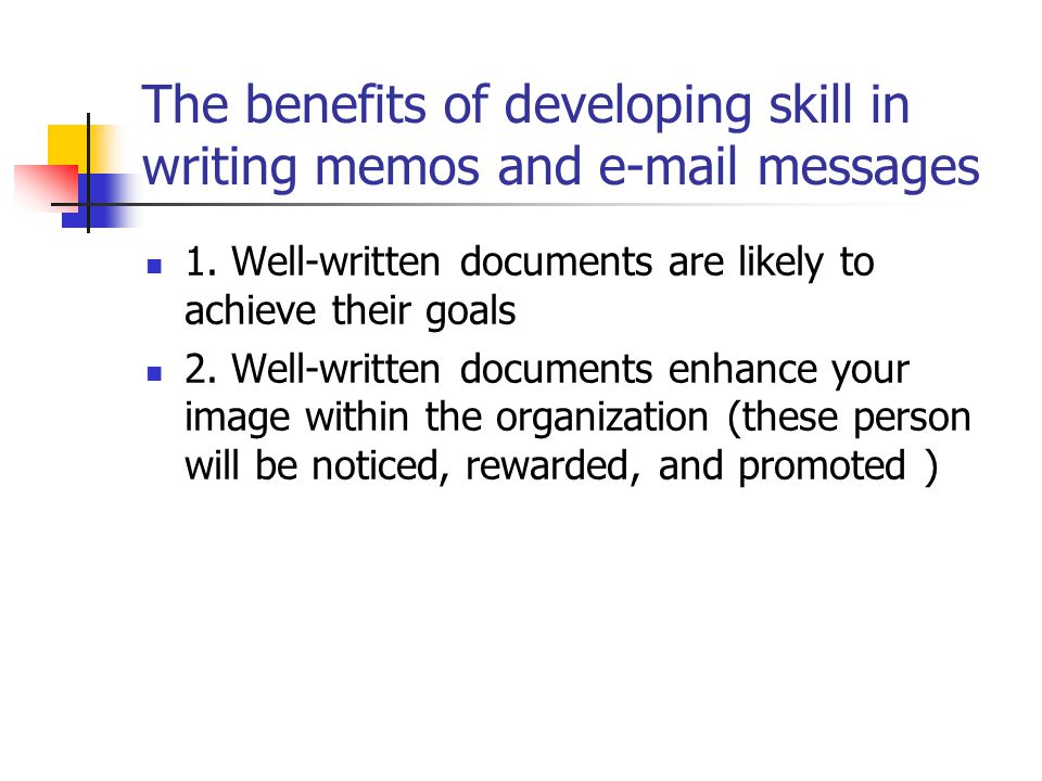 The benefits of developing skill in writing memos and e-mail messages