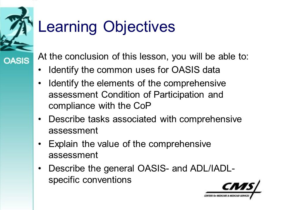Learning Objectives At the conclusion of this lesson, you will be able to: Identify the common uses for OASIS data.