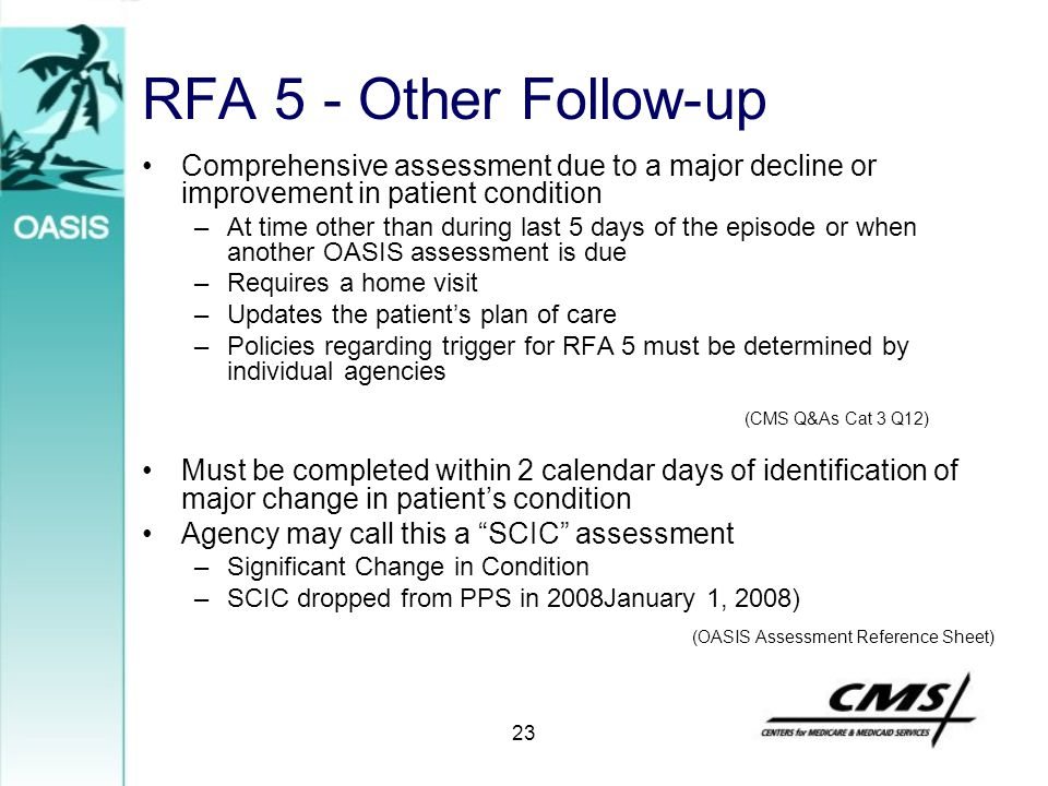 RFA 5 - Other Follow-up Comprehensive assessment due to a major decline or improvement in patient condition.
