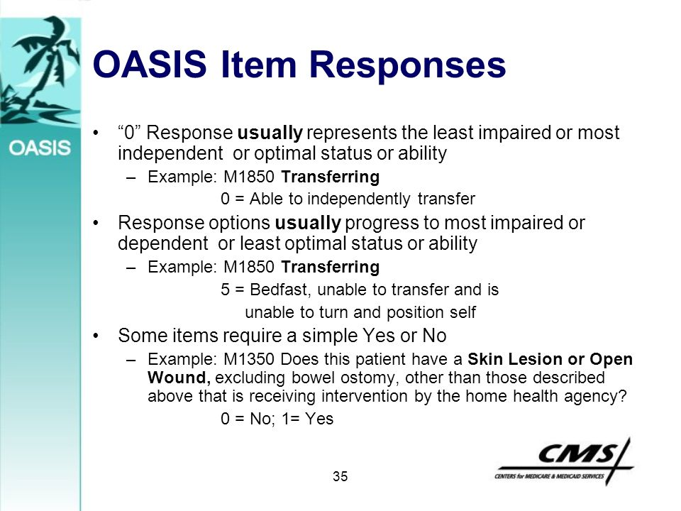 OASIS Item Responses 0 Response usually represents the least impaired or most independent or optimal status or ability.
