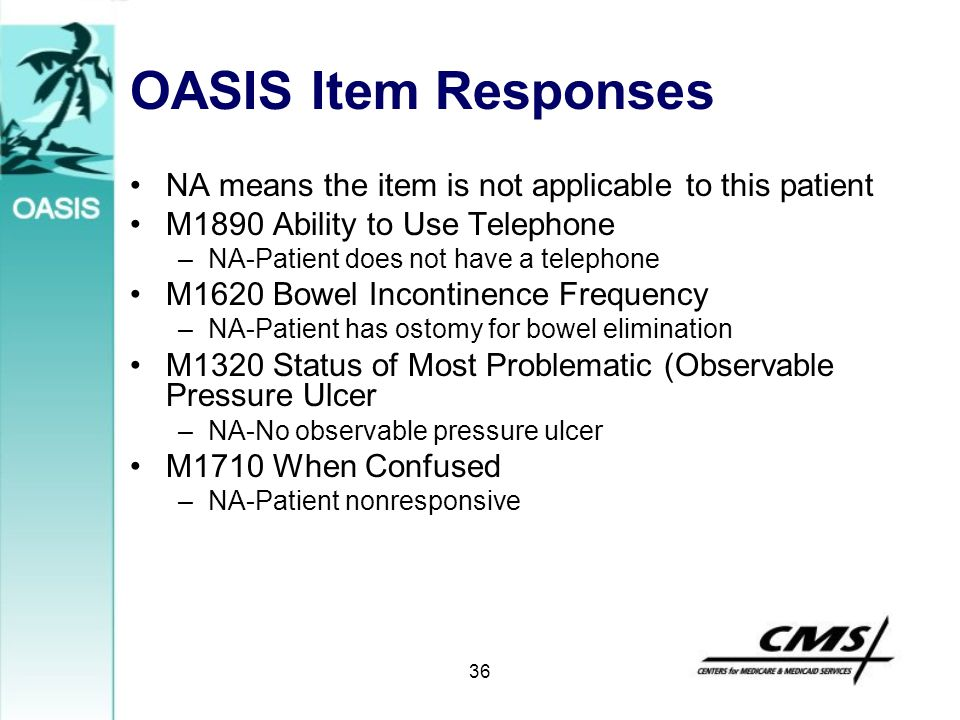 OASIS Item Responses NA means the item is not applicable to this patient. M1890 Ability to Use Telephone.
