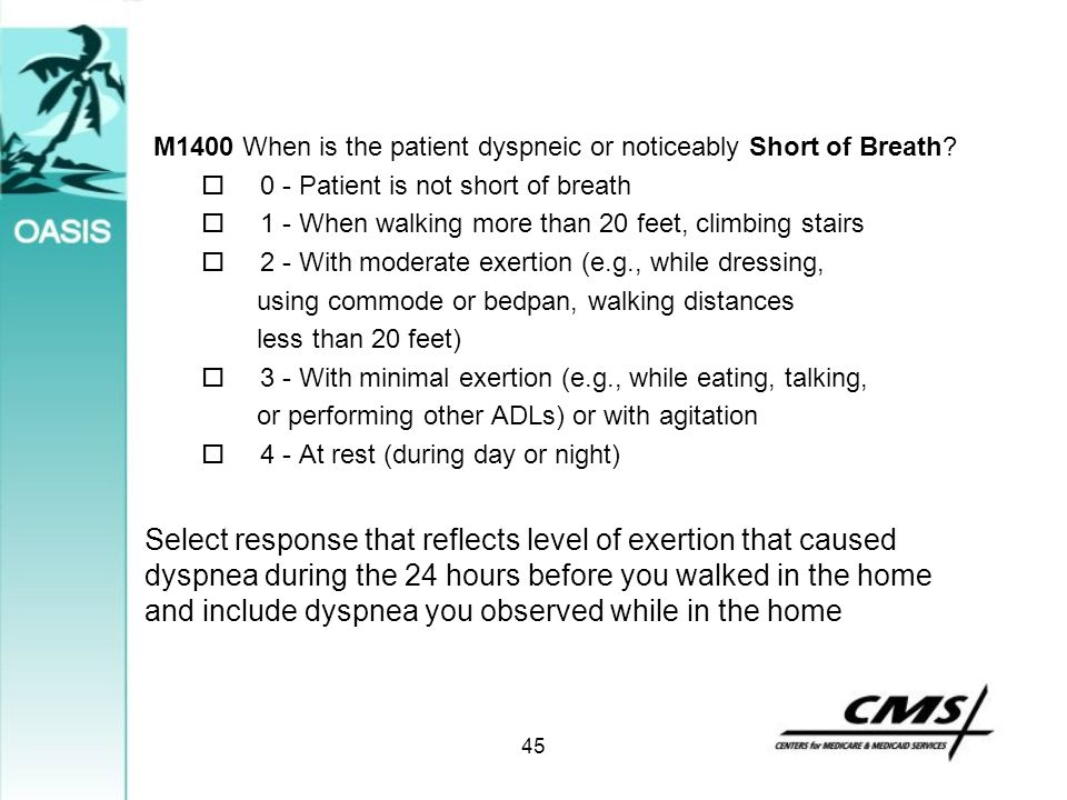 M1400 When is the patient dyspneic or noticeably Short of Breath