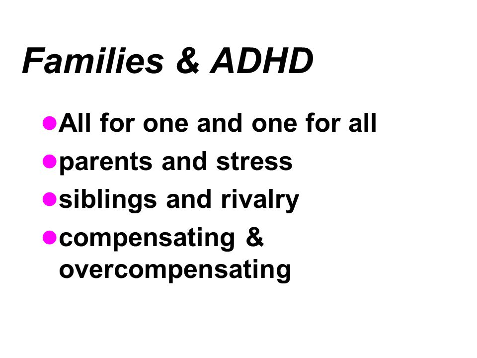 Families & ADHD All for one and one for all parents and stress