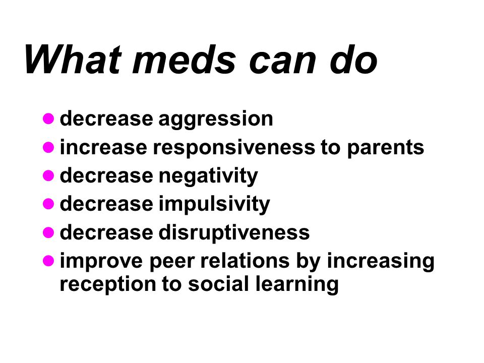 What meds can do decrease aggression