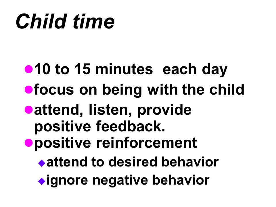 Child time 10 to 15 minutes each day focus on being with the child