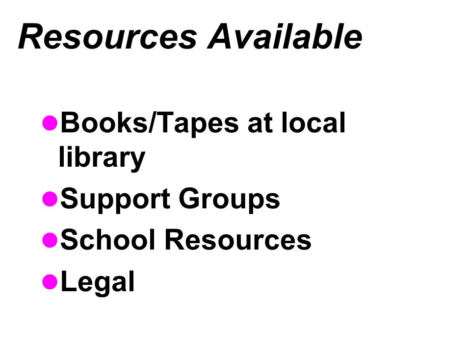 Resources Available Books/Tapes at local library Support Groups
