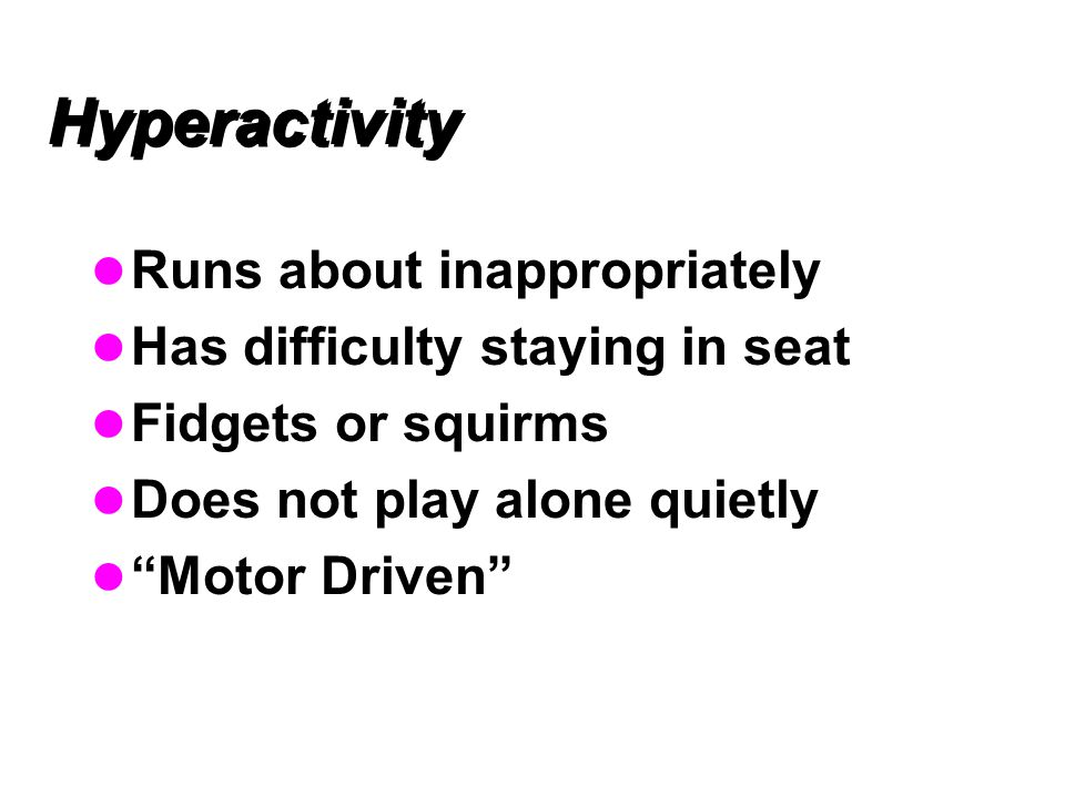 Hyperactivity Runs about inappropriately