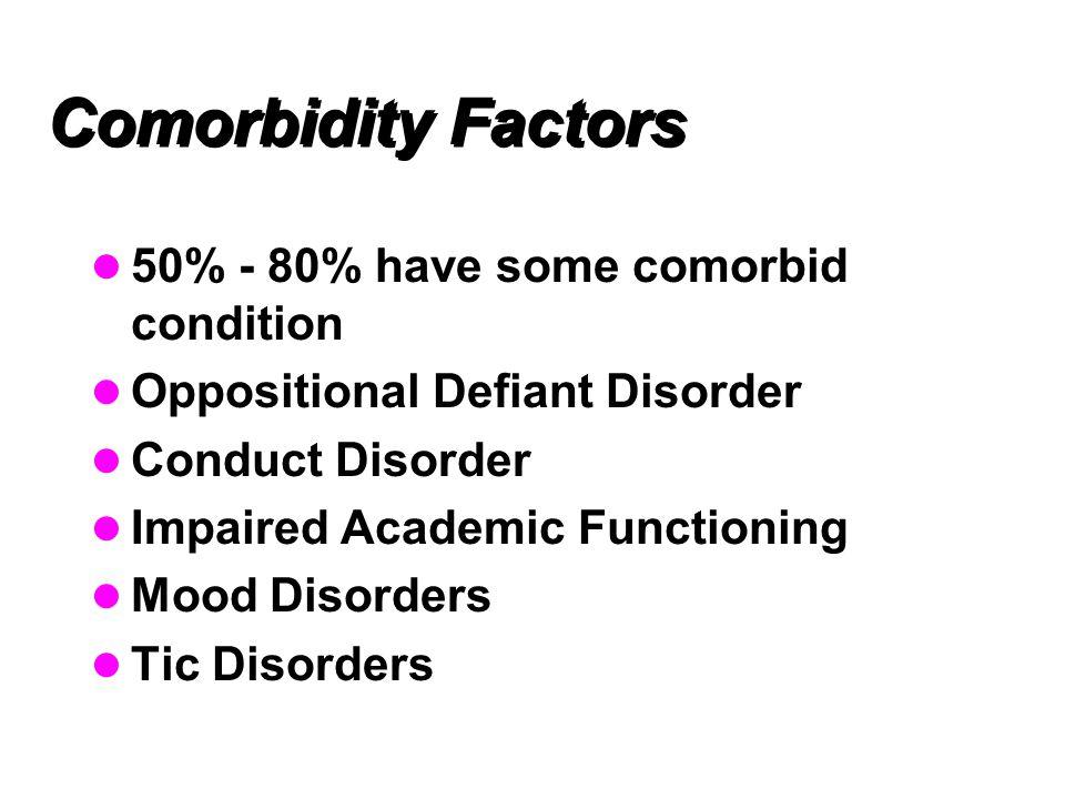Comorbidity Factors 50% - 80% have some comorbid condition