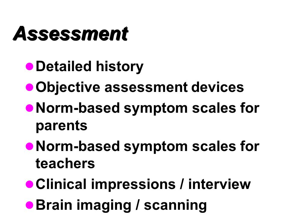 Assessment Detailed history Objective assessment devices