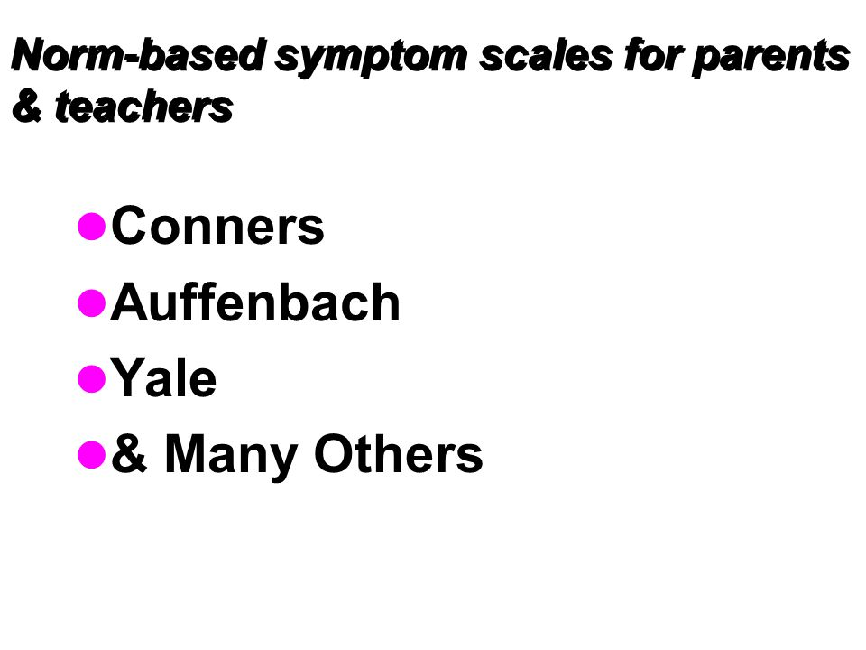 Norm-based symptom scales for parents & teachers
