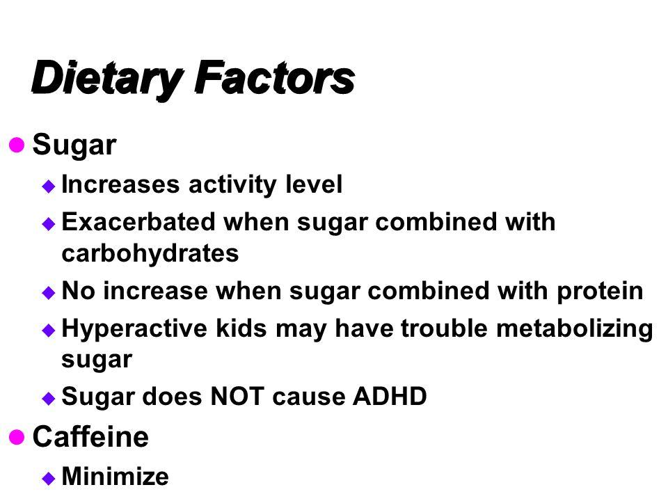 Dietary Factors Sugar Caffeine Increases activity level