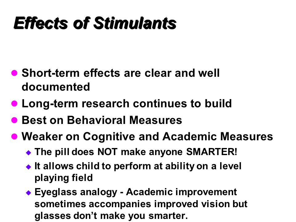 Effects of Stimulants Short-term effects are clear and well documented