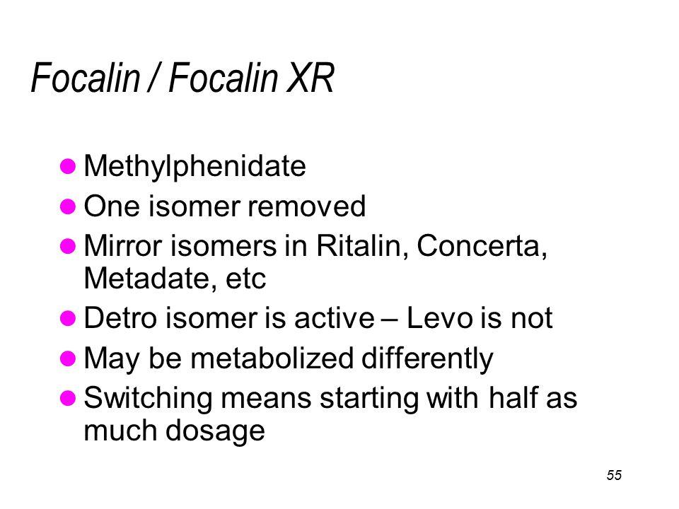 Focalin / Focalin XR Methylphenidate One isomer removed