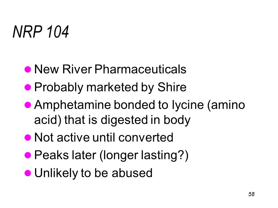 NRP 104 New River Pharmaceuticals Probably marketed by Shire