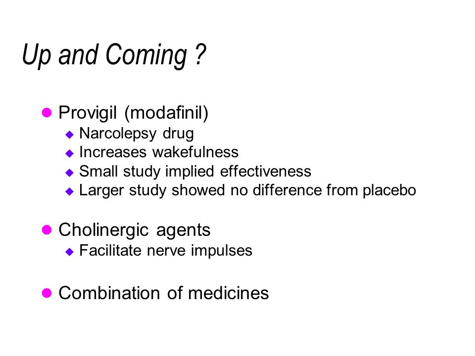 Up and Coming Provigil (modafinil) Cholinergic agents