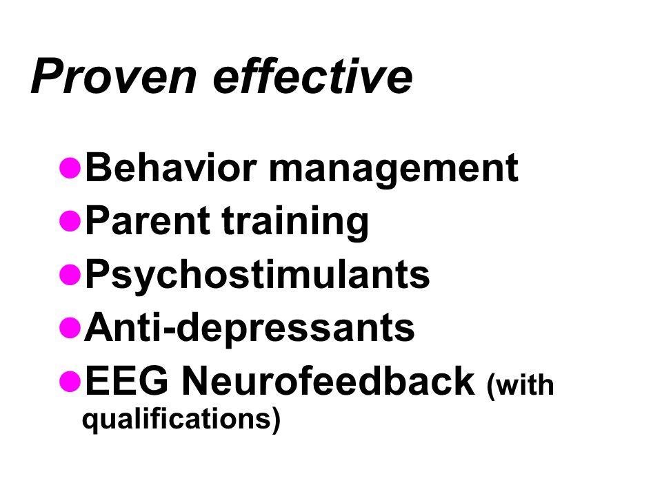 Proven effective Behavior management Parent training Psychostimulants