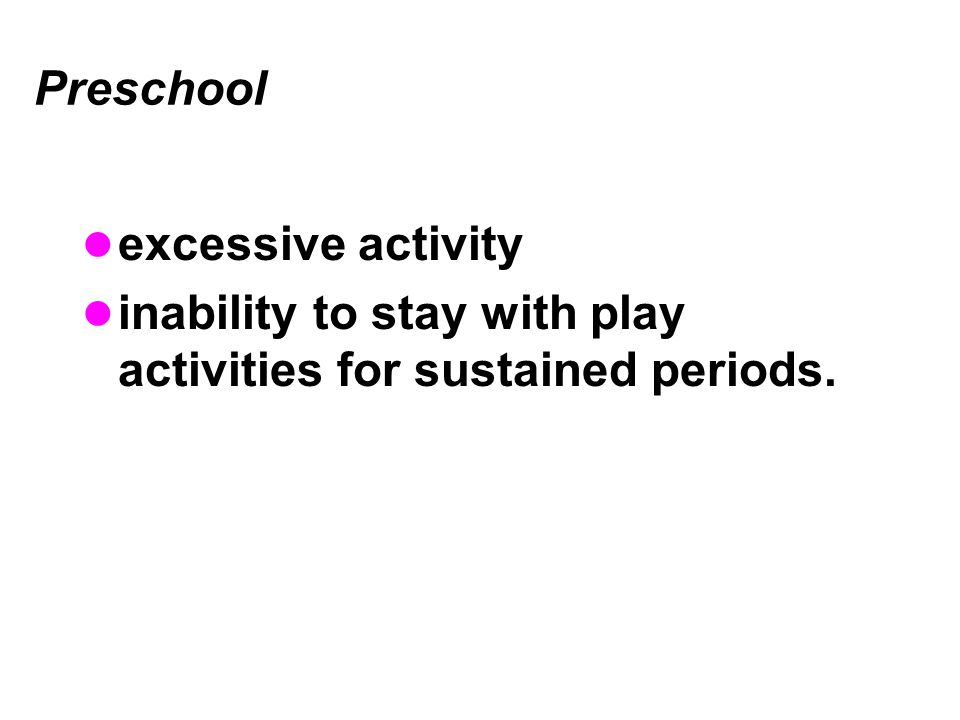 inability to stay with play activities for sustained periods.