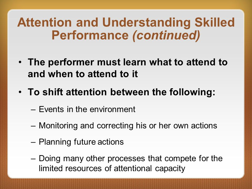 Attention and Understanding Skilled Performance (continued)