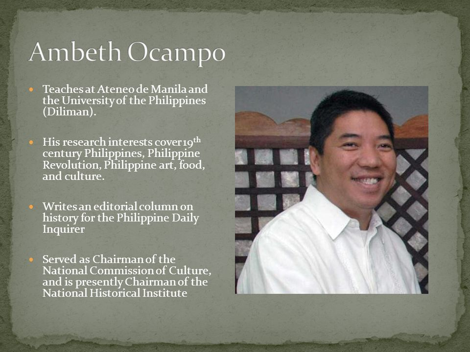 Ambeth Ocampo Teaches at Ateneo de Manila and the University of the Philippines (Diliman).