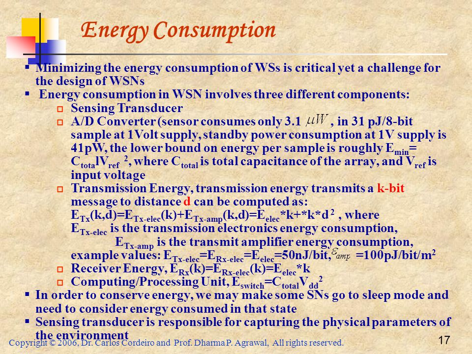Energy Consumption Minimizing the energy consumption of WSs is critical yet a challenge for the design of WSNs.