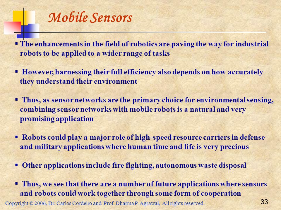 Mobile Sensors The enhancements in the field of robotics are paving the way for industrial robots to be applied to a wider range of tasks.