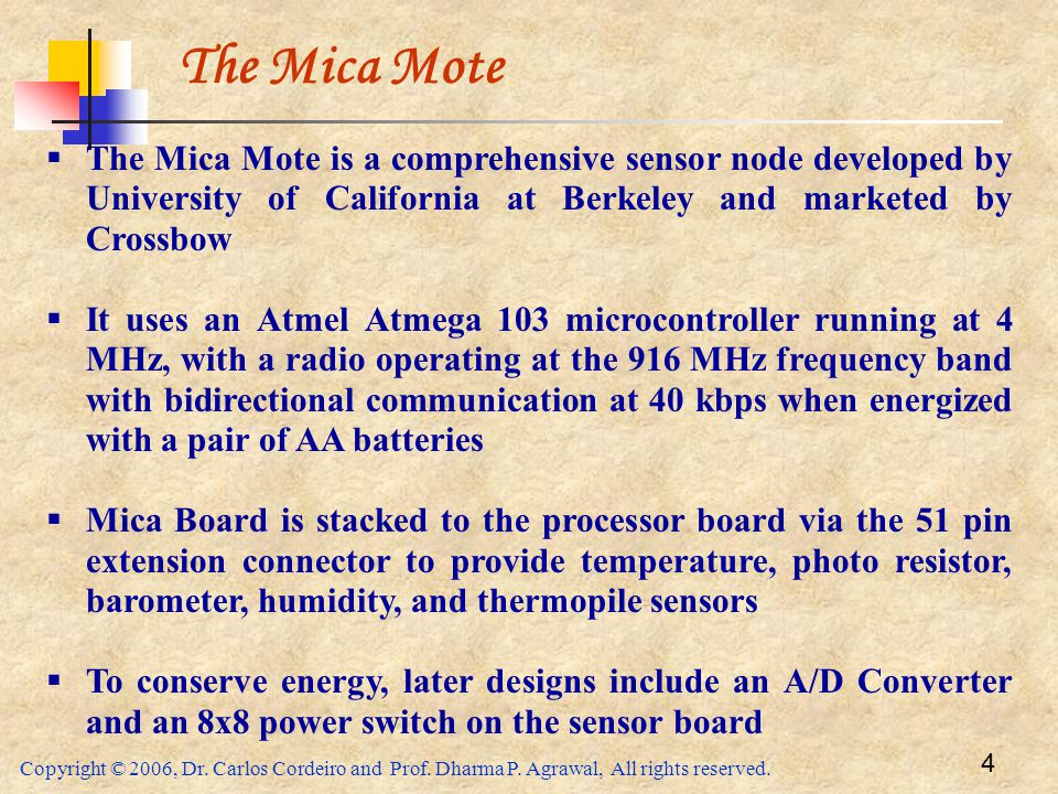 The Mica Mote The Mica Mote is a comprehensive sensor node developed by University of California at Berkeley and marketed by Crossbow.