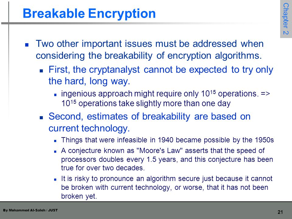 Breakable Encryption Two other important issues must be addressed when considering the breakability of encryption algorithms.