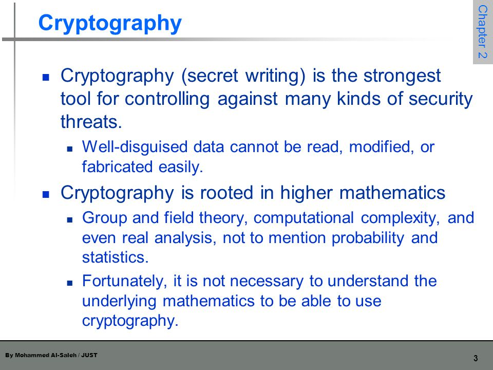 Cryptography Cryptography (secret writing) is the strongest tool for controlling against many kinds of security threats.