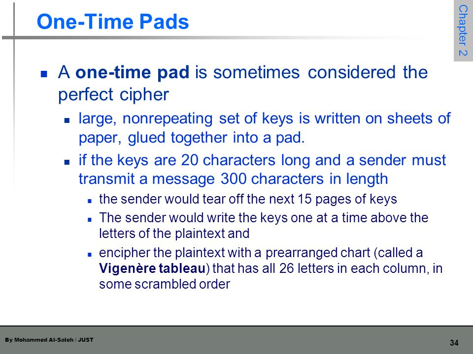 One-Time Pads A one-time pad is sometimes considered the perfect cipher.