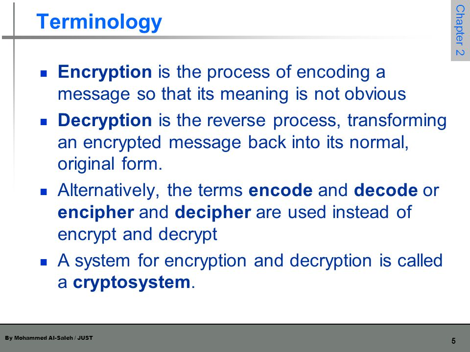 Terminology Encryption is the process of encoding a message so that its meaning is not obvious.