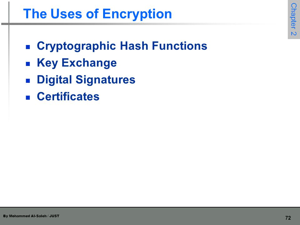 The Uses of Encryption Cryptographic Hash Functions Key Exchange