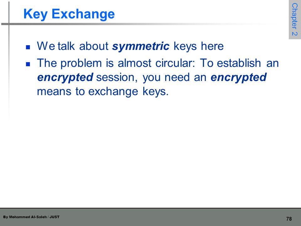 Key Exchange We talk about symmetric keys here