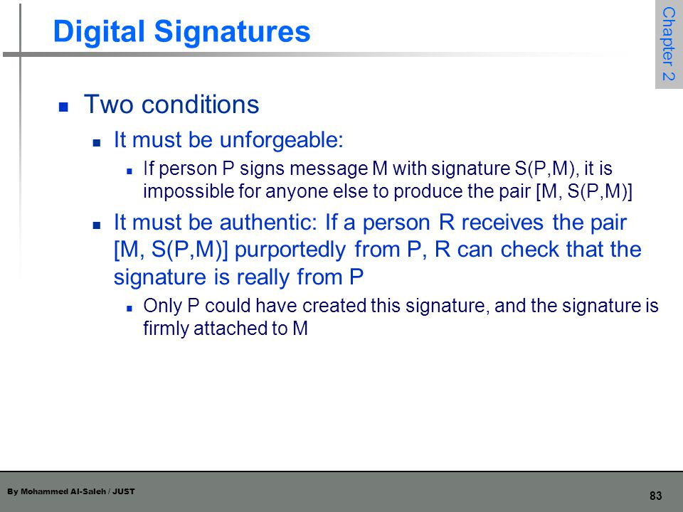 Digital Signatures Two conditions It must be unforgeable: