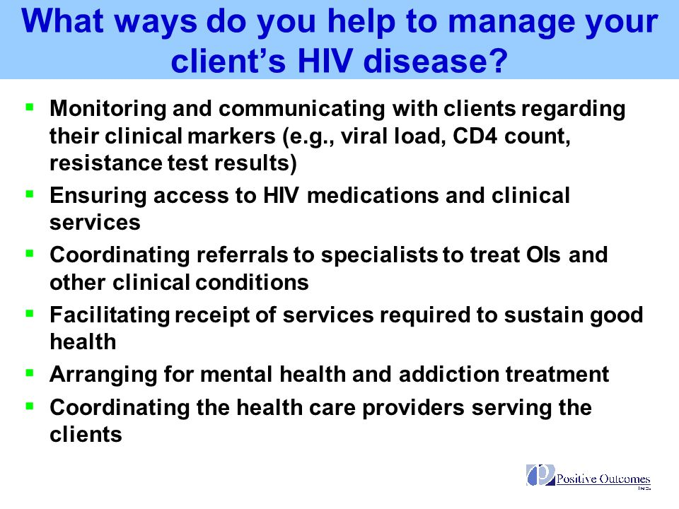 What ways do you help to manage your client's HIV disease
