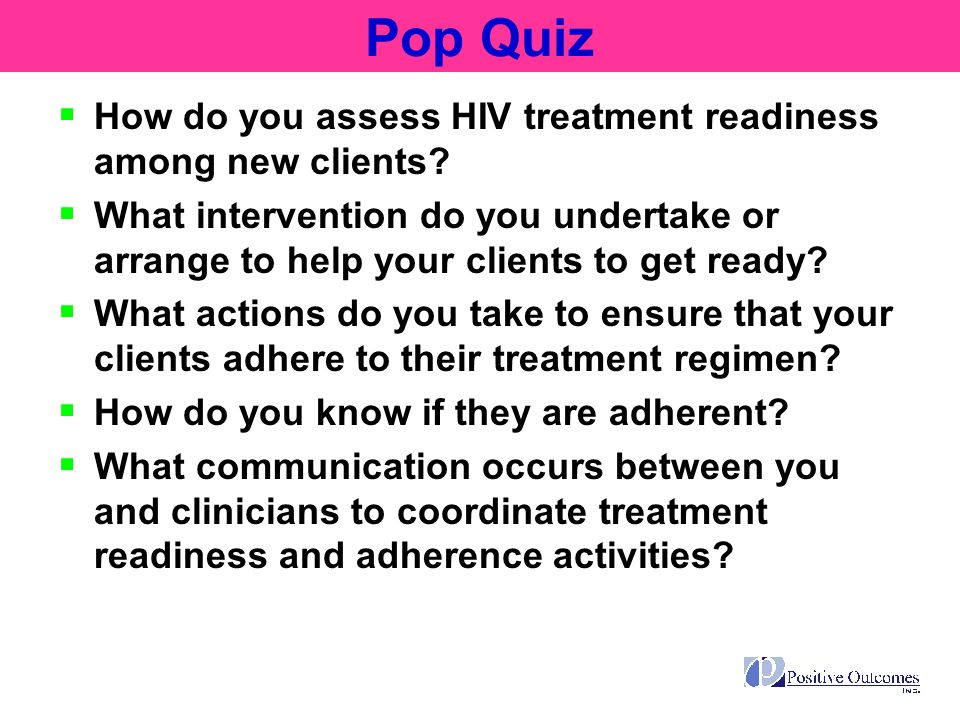 Pop Quiz How do you assess HIV treatment readiness among new clients