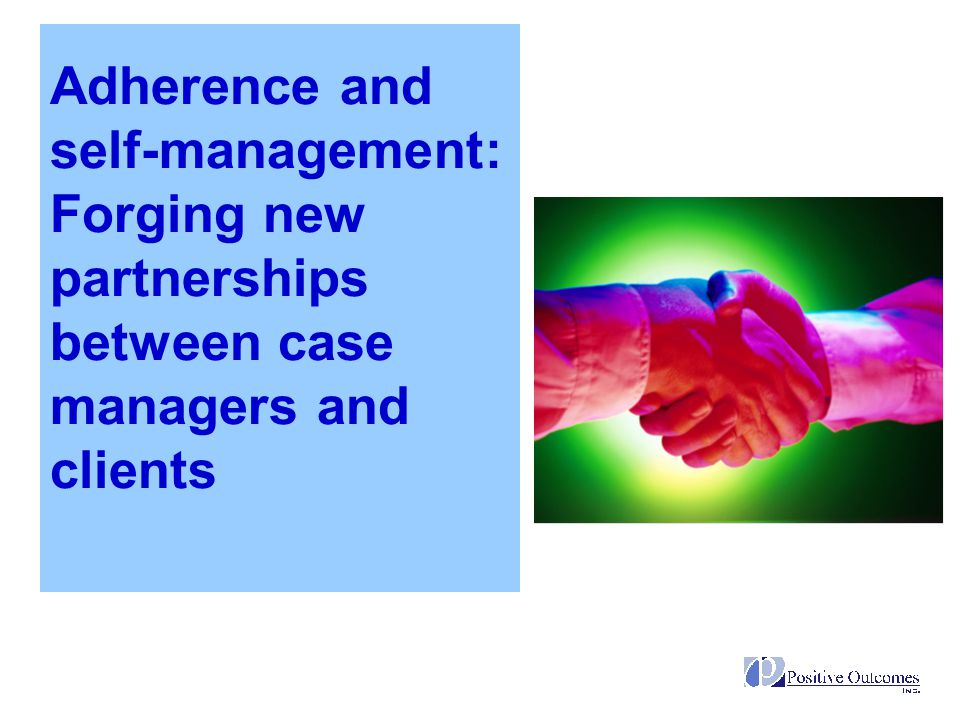 Adherence and self-management: Forging new partnerships between case managers and clients