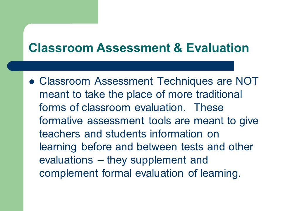 classroom assessment In its simplest form, classroom assessment is about collecting data, looking for mastery of content, and guiding instruction.