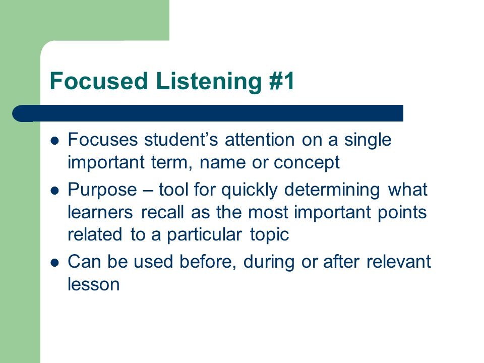 Focused Listening #1 Focuses student's attention on a single important term, name or concept.