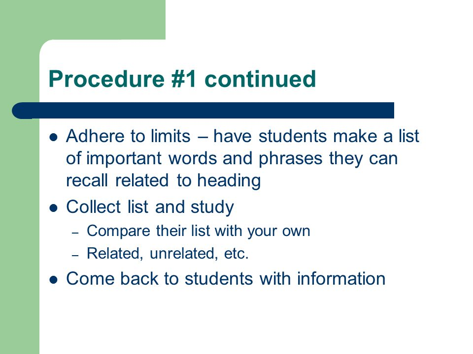 Procedure #1 continued Adhere to limits – have students make a list of important words and phrases they can recall related to heading.