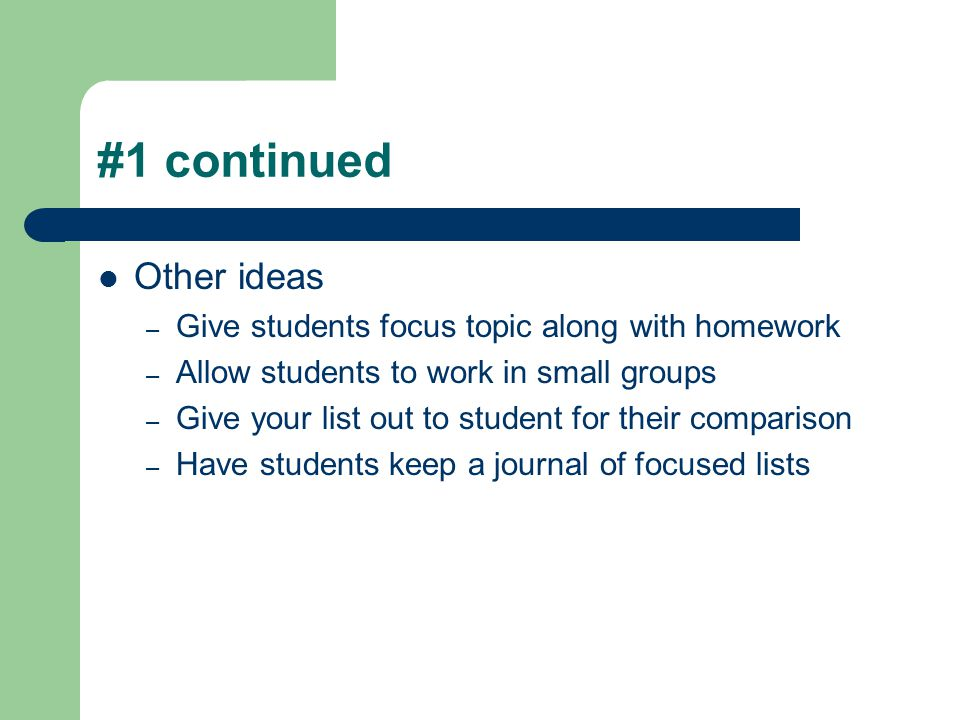 #1 continued Other ideas Give students focus topic along with homework