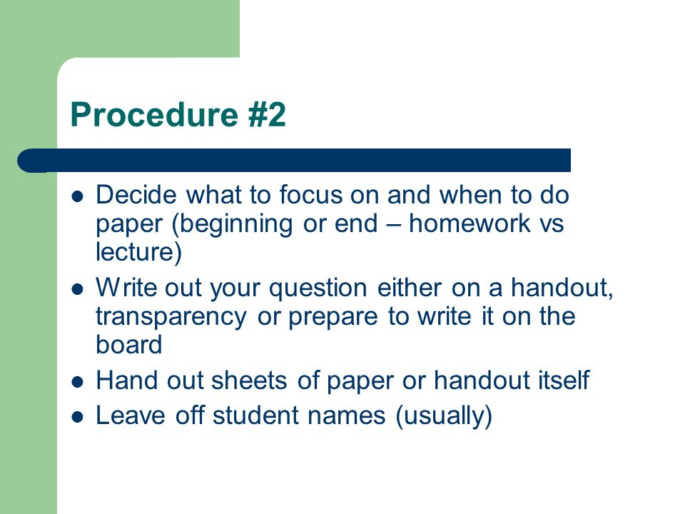 Procedure #2 Decide what to focus on and when to do paper (beginning or end – homework vs lecture)