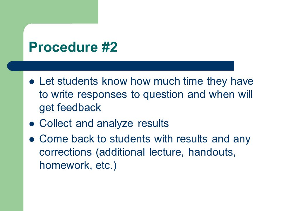 Procedure #2 Let students know how much time they have to write responses to question and when will get feedback.