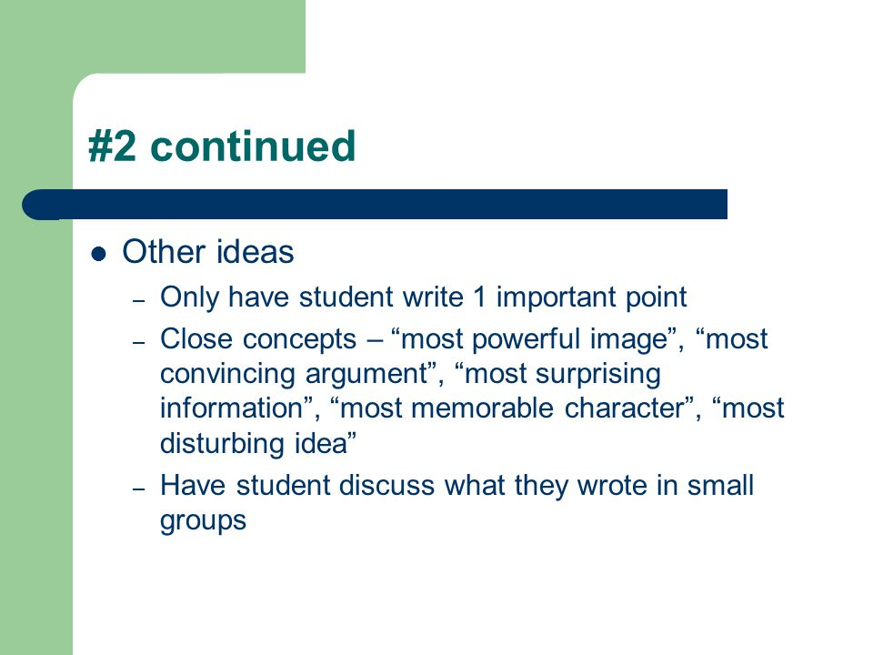 #2 continued Other ideas Only have student write 1 important point