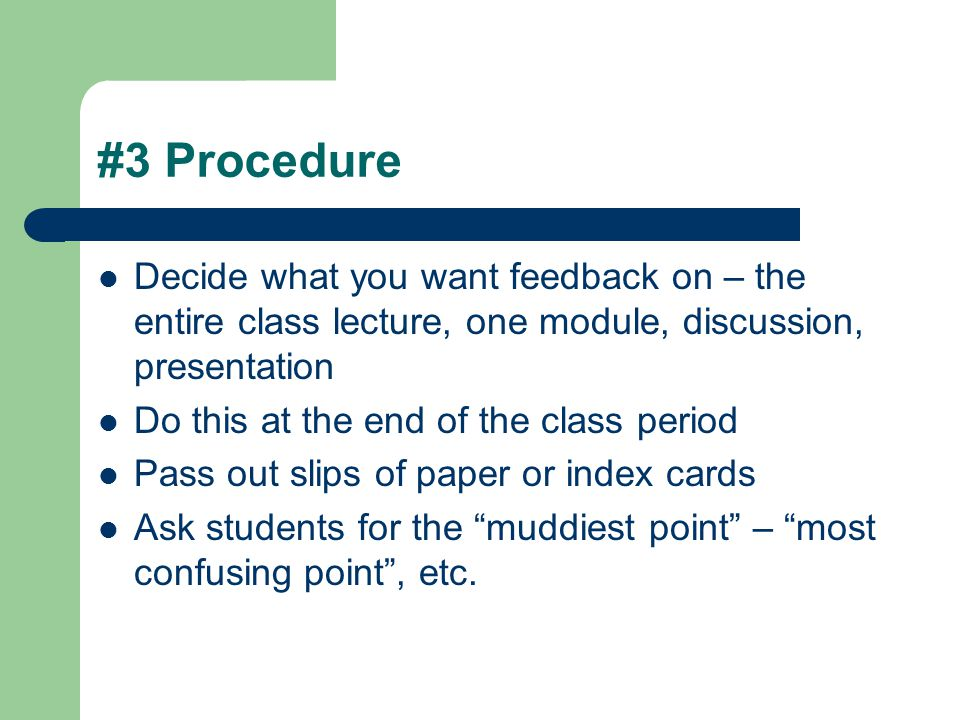 #3 Procedure Decide what you want feedback on – the entire class lecture, one module, discussion, presentation.