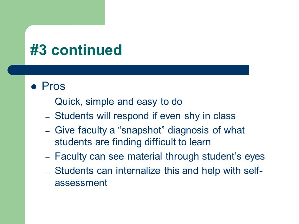#3 continued Pros Quick, simple and easy to do