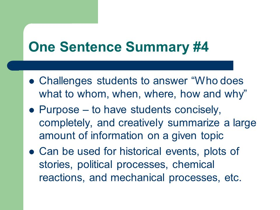 One Sentence Summary #4 Challenges students to answer Who does what to whom, when, where, how and why